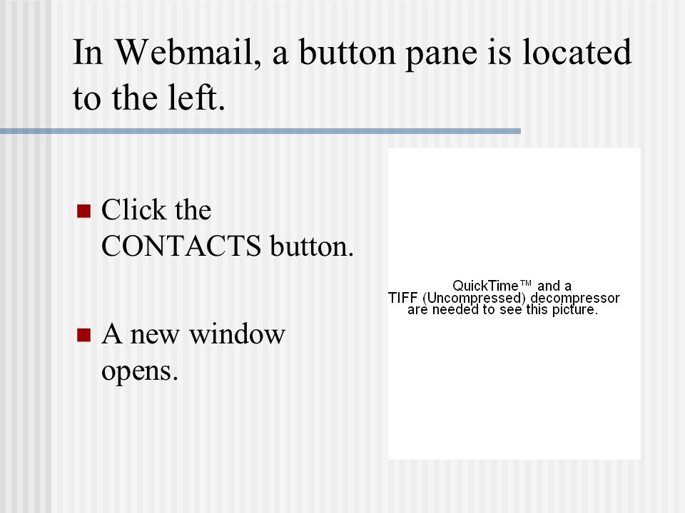 In Webmail, a button pane is located to the left. Click the CONTACTS button. A new window opens.