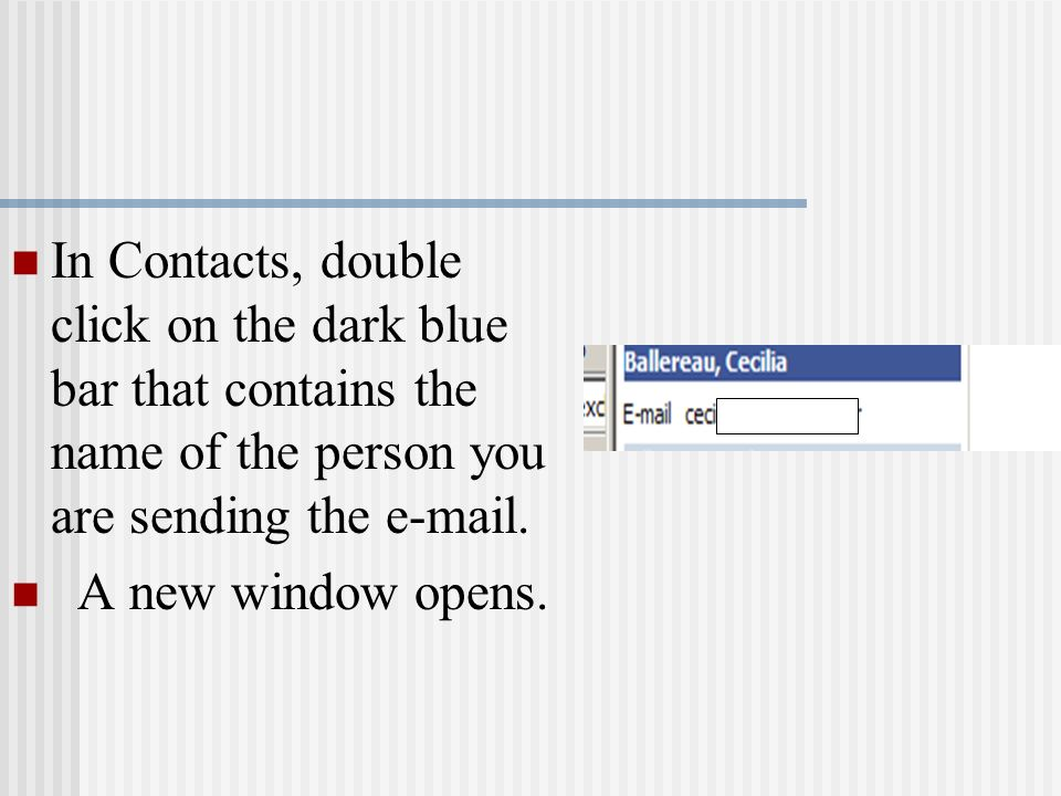 In Contacts, double click on the dark blue bar that contains the name of the person you are sending the e-mail. A new window opens.