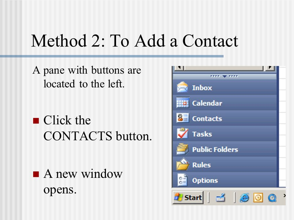 Method 2: To Add a Contact A pane with buttons are located to the left. Click the CONTACTS button. A new window opens.