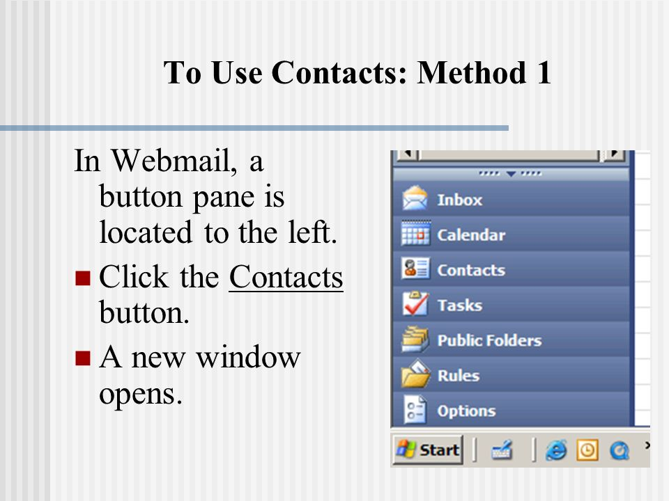 To Use Contacts: Method 1 In Webmail, a button pane is located to the left. Click the Contacts button. A new window opens.