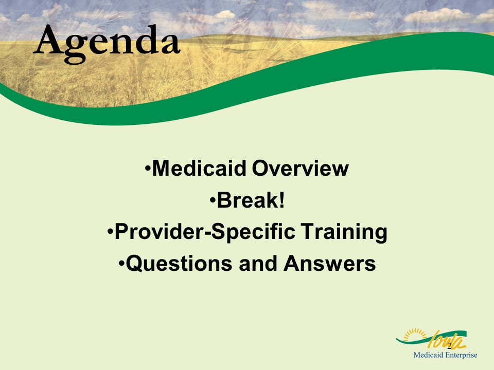 2 Agenda Medicaid Overview Break! Provider-Specific Training Questions and Answers