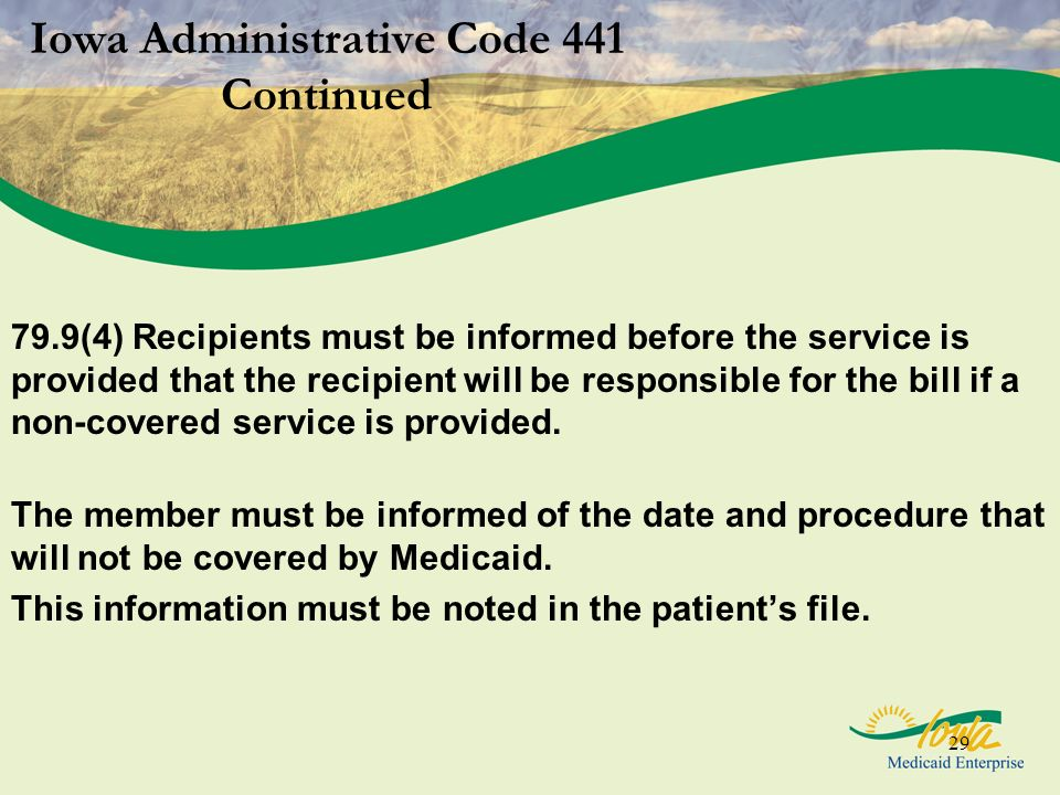29 Iowa Administrative Code 441 Continued 79.9(4) Recipients must be informed before the service is provided that the recipient will be responsible fo