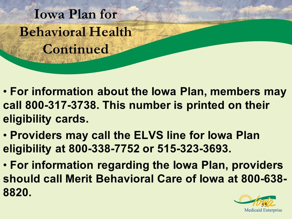 35 For information about the Iowa Plan, members may call 800-317-3738. This number is printed on their eligibility cards. Providers may call the ELVS