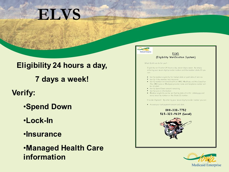5 ELVS Eligibility 24 hours a day, 7 days a week! Verify: Spend Down Lock-In Insurance Managed Health Care information