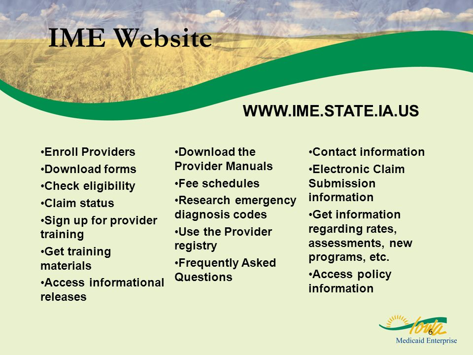 6 IME Website Enroll Providers Download forms Check eligibility Claim status Sign up for provider training Get training materials Access informational