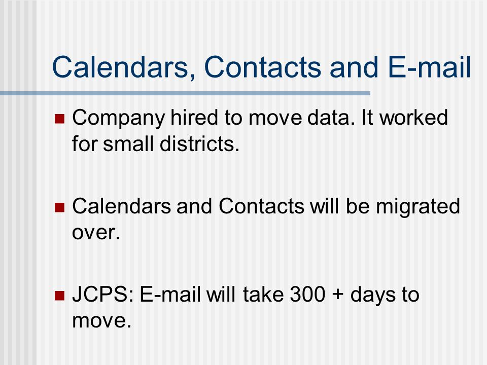 Calendars, Contacts and  Company hired to move data.