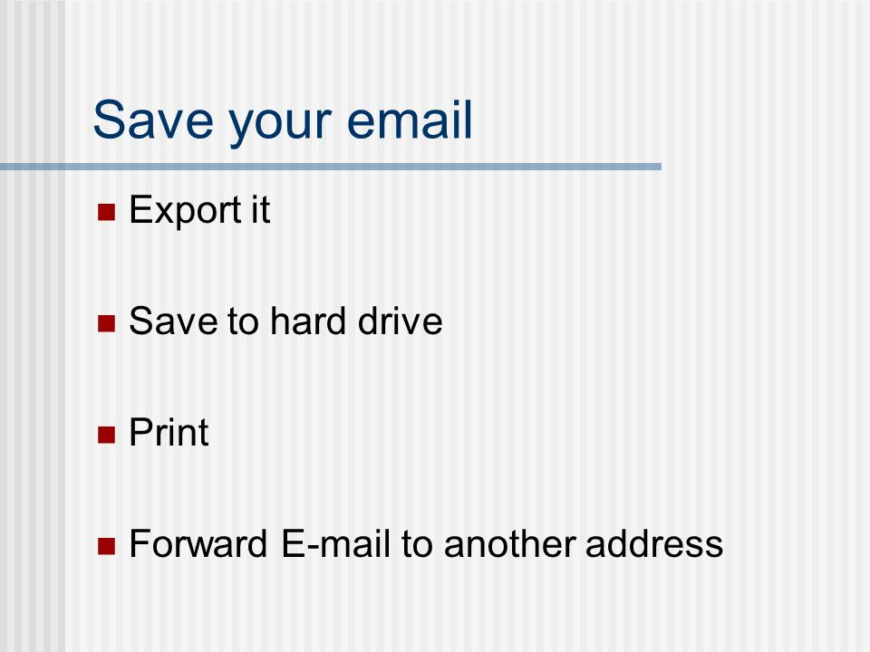 Save your email Export it Save to hard drive Print Forward E-mail to another address