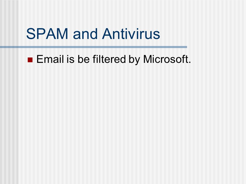 SPAM and Antivirus Email is be filtered by Microsoft.