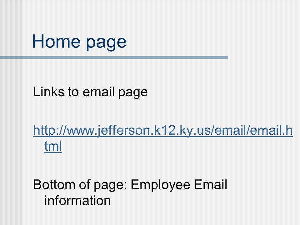Home page Links to email page http://www.jefferson.k12.ky.us/email/email.h tml Bottom of page: Employee Email information
