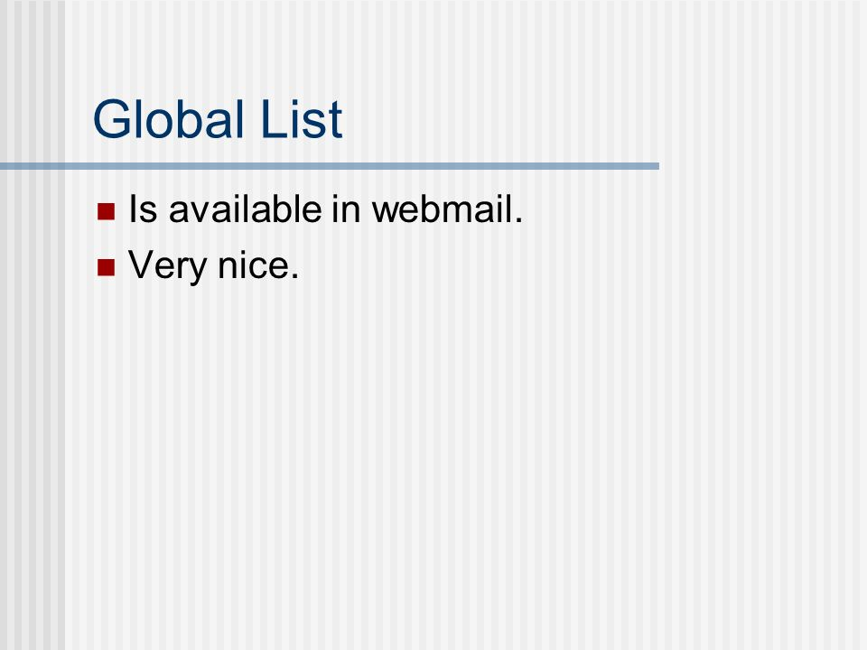 Global List Is available in webmail. Very nice.