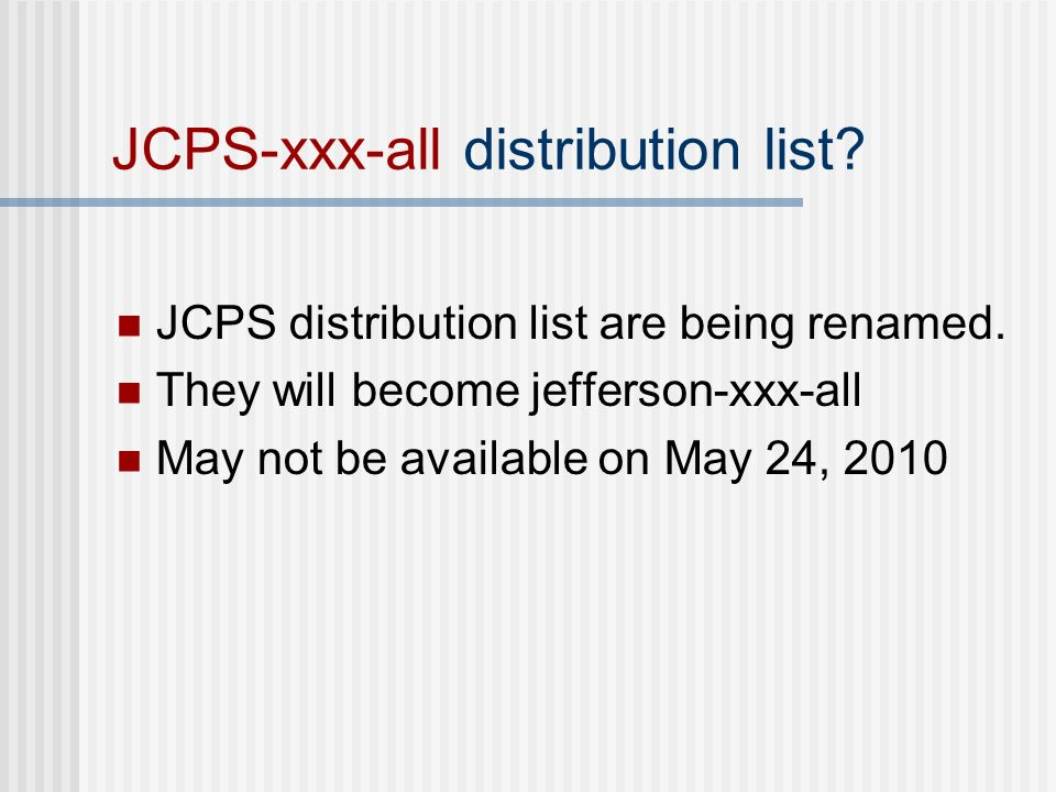 JCPS-xxx-all distribution list. JCPS distribution list are being renamed.