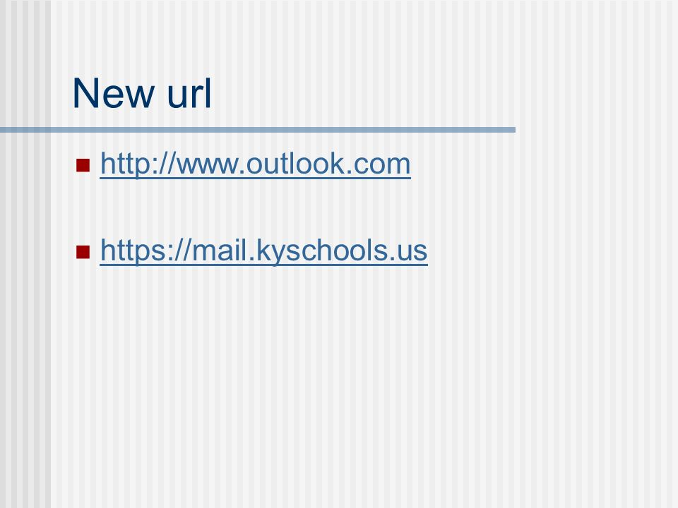 New url http://www.outlook.com https://mail.kyschools.us