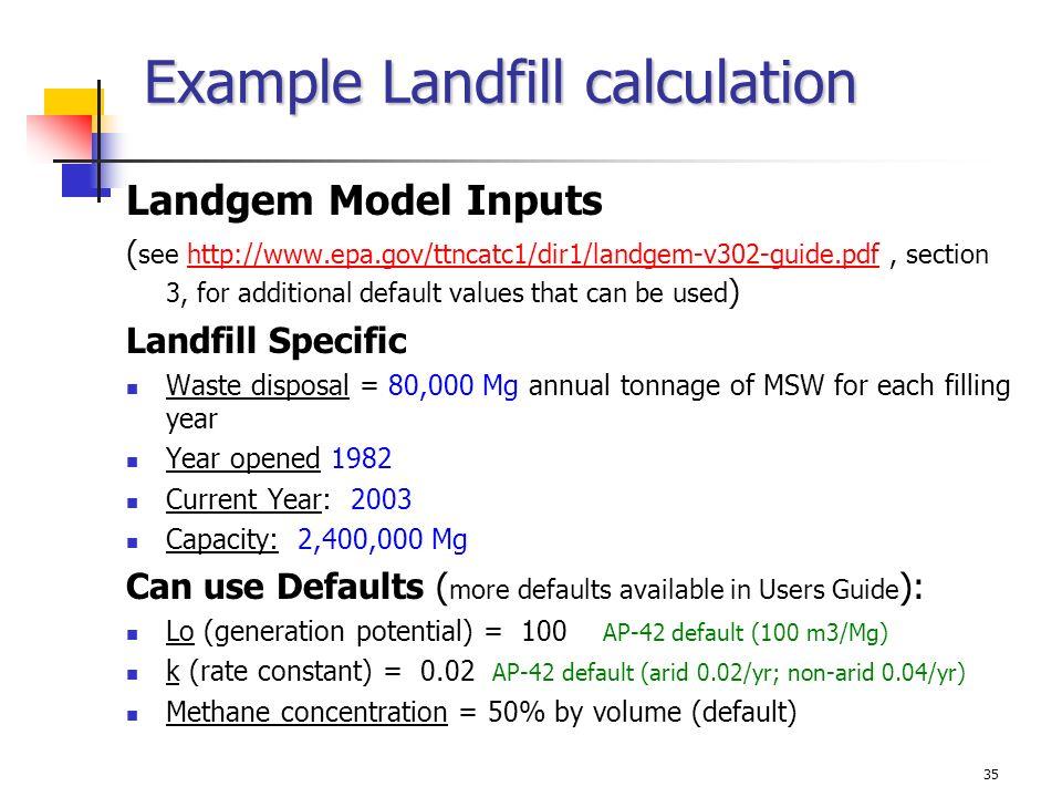 35 Example Landfill calculation Landgem Model Inputs ( see http://www.epa.gov/ttncatc1/dir1/landgem-v302-guide.pdf, section 3, for additional default
