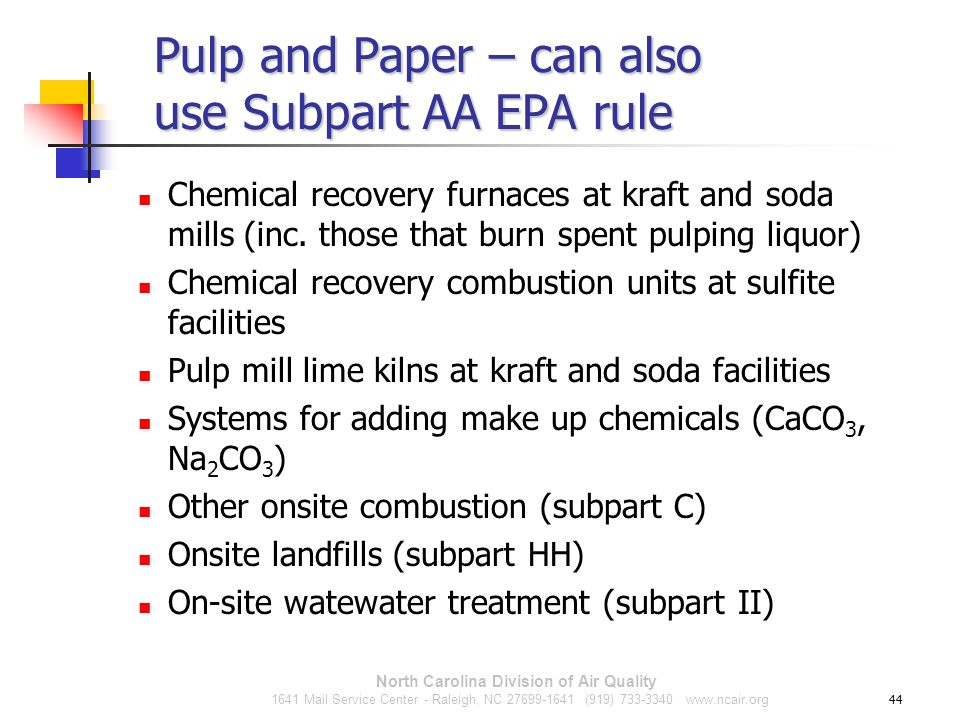 44 Pulp and Paper – can also use Subpart AA EPA rule Chemical recovery furnaces at kraft and soda mills (inc. those that burn spent pulping liquor) Ch