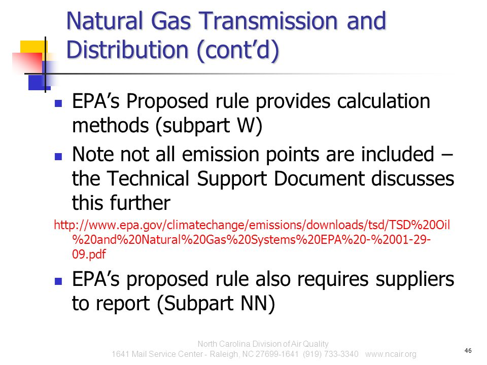 Natural Gas Transmission and Distribution (contd) EPAs Proposed rule provides calculation methods (subpart W) Note not all emission points are include