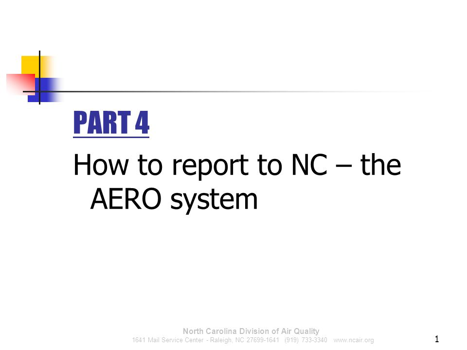 North Carolina Division of Air Quality 1641 Mail Service Center - Raleigh, NC 27699-1641 (919) 733-3340 www.ncair.org PART 4 How to report to NC – the AERO system 1