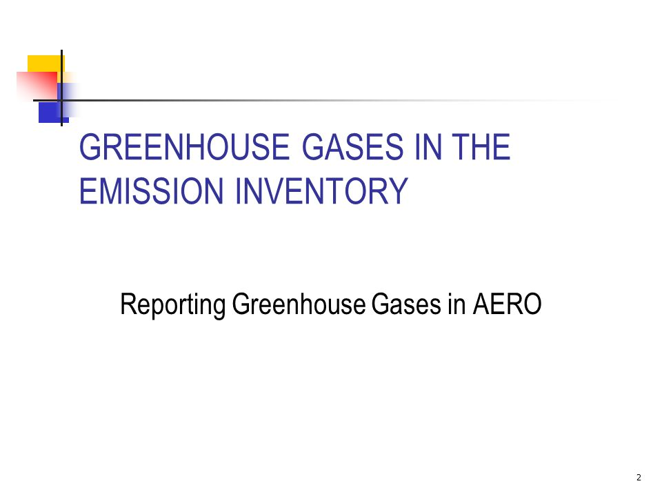 GREENHOUSE GASES IN THE EMISSION INVENTORY Reporting Greenhouse Gases in AERO 2