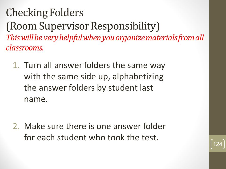 Checking Folders (Room Supervisor Responsibility) This will be very helpful when you organize materials from all classrooms. 1.Turn all answer folders