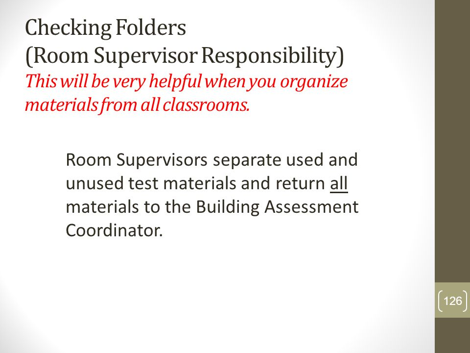 Checking Folders (Room Supervisor Responsibility) This will be very helpful when you organize materials from all classrooms. Room Supervisors separate