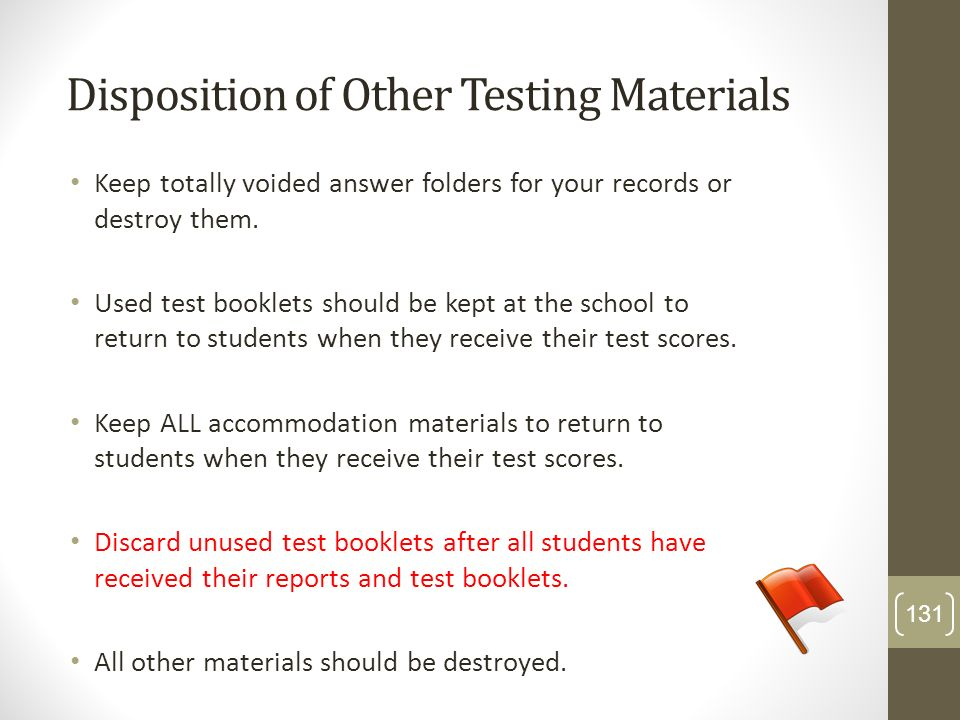 Disposition of Other Testing Materials Keep totally voided answer folders for your records or destroy them. Used test booklets should be kept at the s
