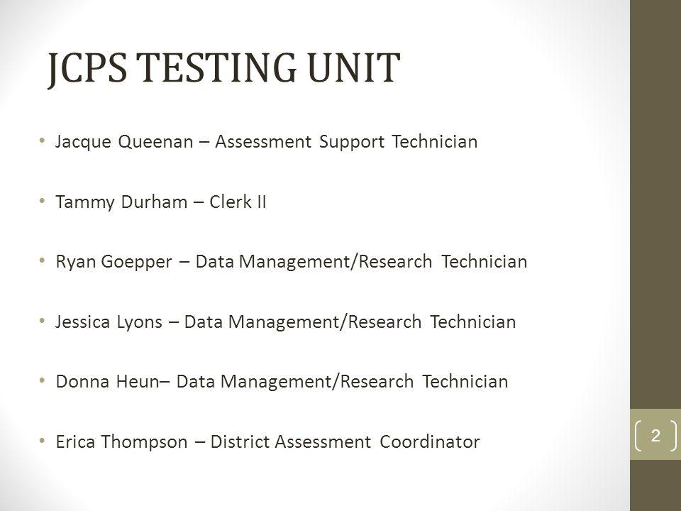 JCPS TESTING UNIT Jacque Queenan – Assessment Support Technician Tammy Durham – Clerk II Ryan Goepper – Data Management/Research Technician Jessica Ly