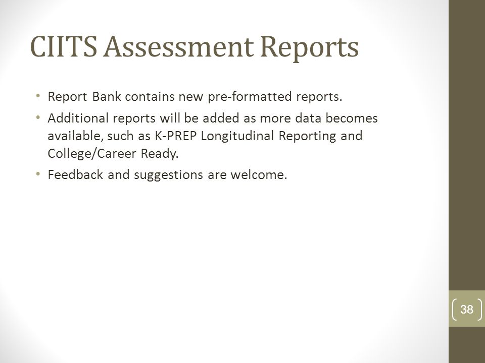 CIITS Assessment Reports Report Bank contains new pre-formatted reports. Additional reports will be added as more data becomes available, such as K-PR