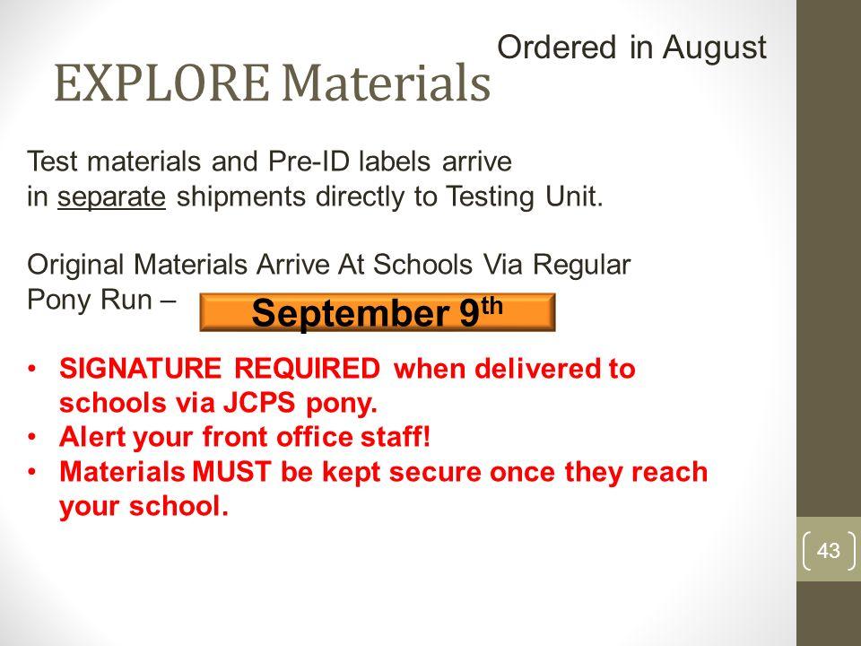 EXPLORE Materials Test materials and Pre-ID labels arrive in separate shipments directly to Testing Unit. Original Materials Arrive At Schools Via Reg