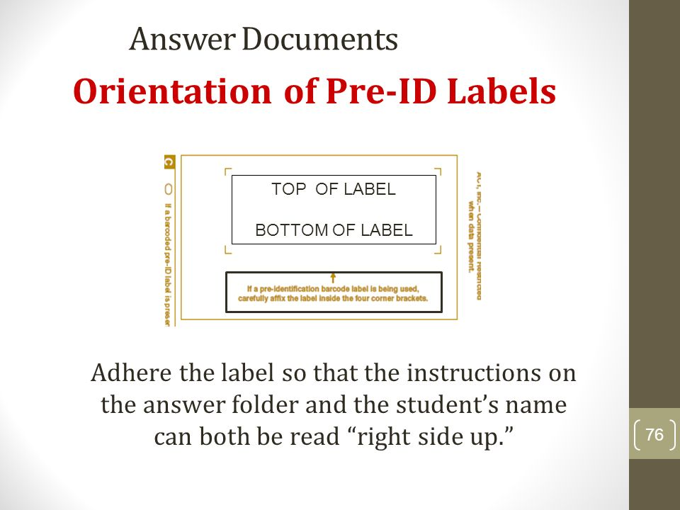 Answer Documents Orientation of Pre-ID Labels Adhere the label so that the instructions on the answer folder and the students name can both be read ri