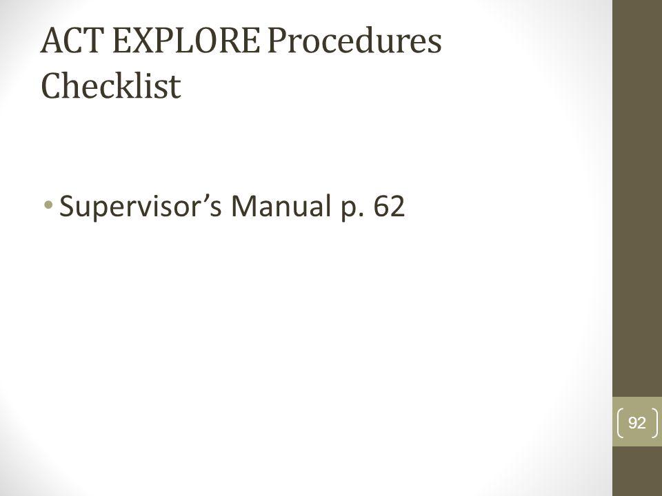 ACT EXPLORE Procedures Checklist Supervisors Manual p. 62 92