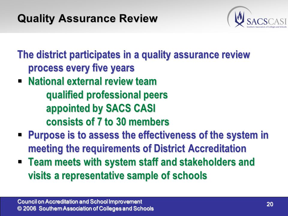 20 Council on Accreditation and School Improvement © 2006 Southern Association of Colleges and Schools Quality Assurance Review The district participa
