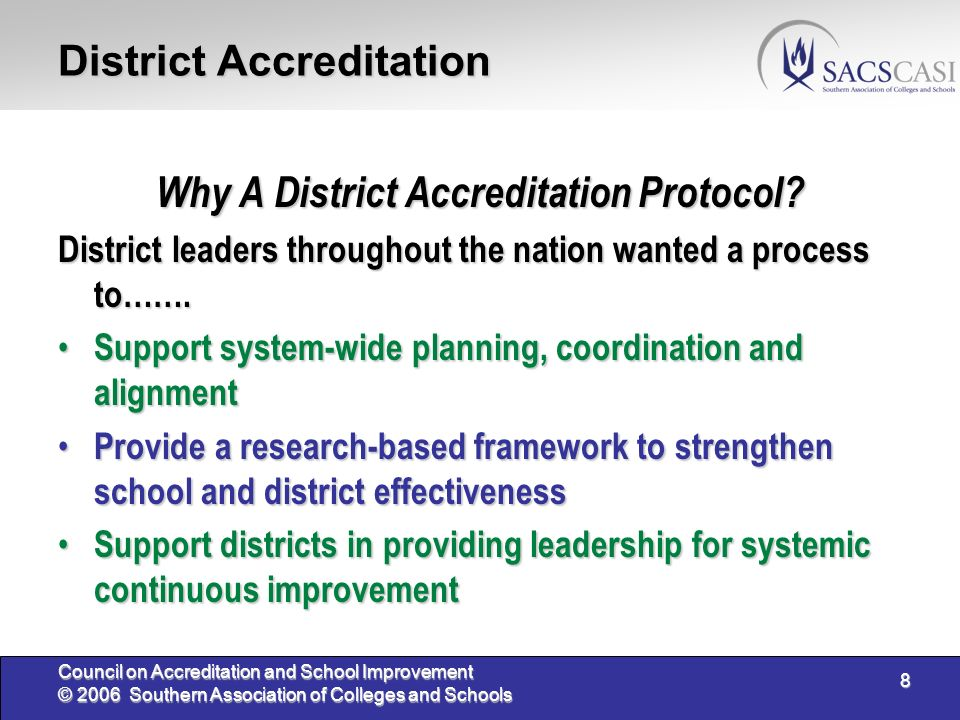 8 Council on Accreditation and School Improvement © 2006 Southern Association of Colleges and Schools District Accreditation Why A District Accreditat