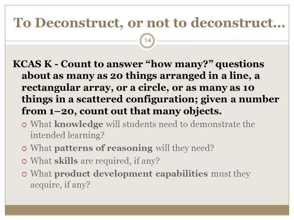 To Deconstruct, or not to deconstruct… KCAS K - Count to answer how many.