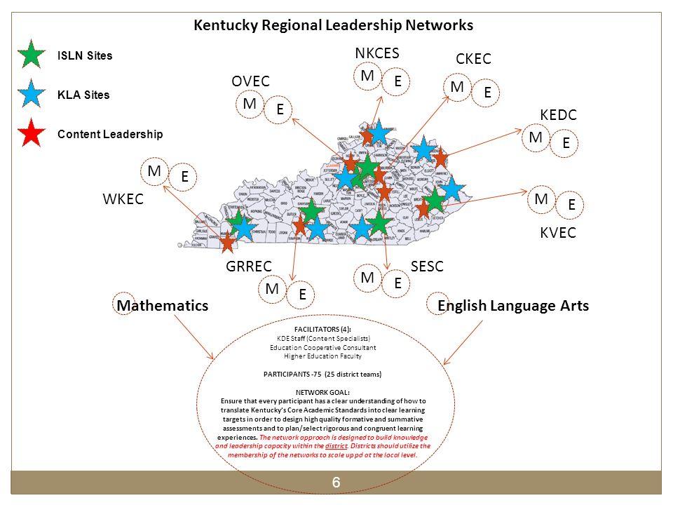 M M M M M M M M E E E E E E E E Kentucky Regional Leadership Networks MathematicsEnglish Language Arts FACILITATORS (4): KDE Staff (Content Specialist