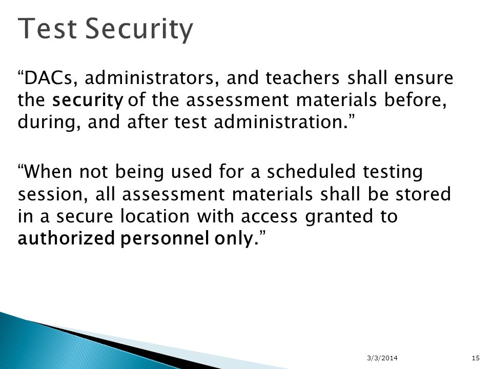 DACs, administrators, and teachers shall ensure the security of the assessment materials before, during, and after test administration.