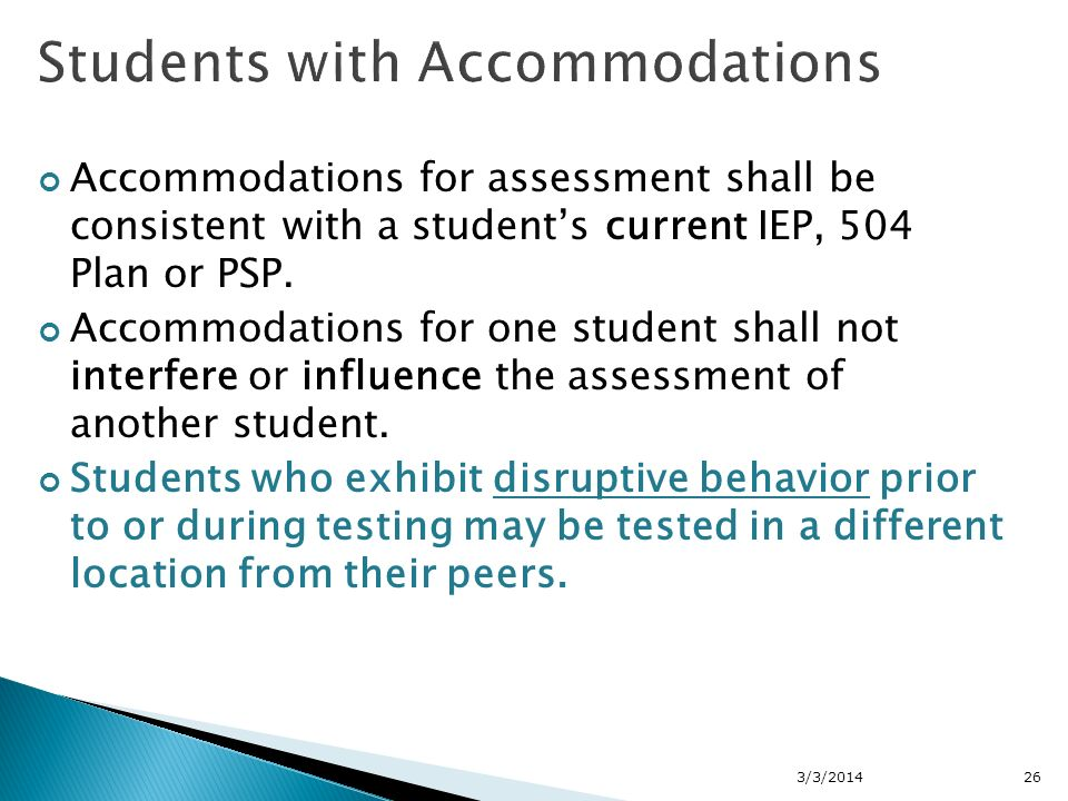 Accommodations for assessment shall be consistent with a students current IEP, 504 Plan or PSP.