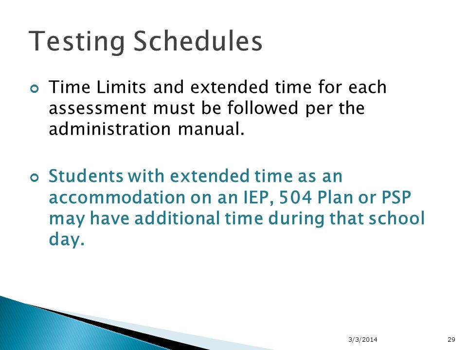 Time Limits and extended time for each assessment must be followed per the administration manual.