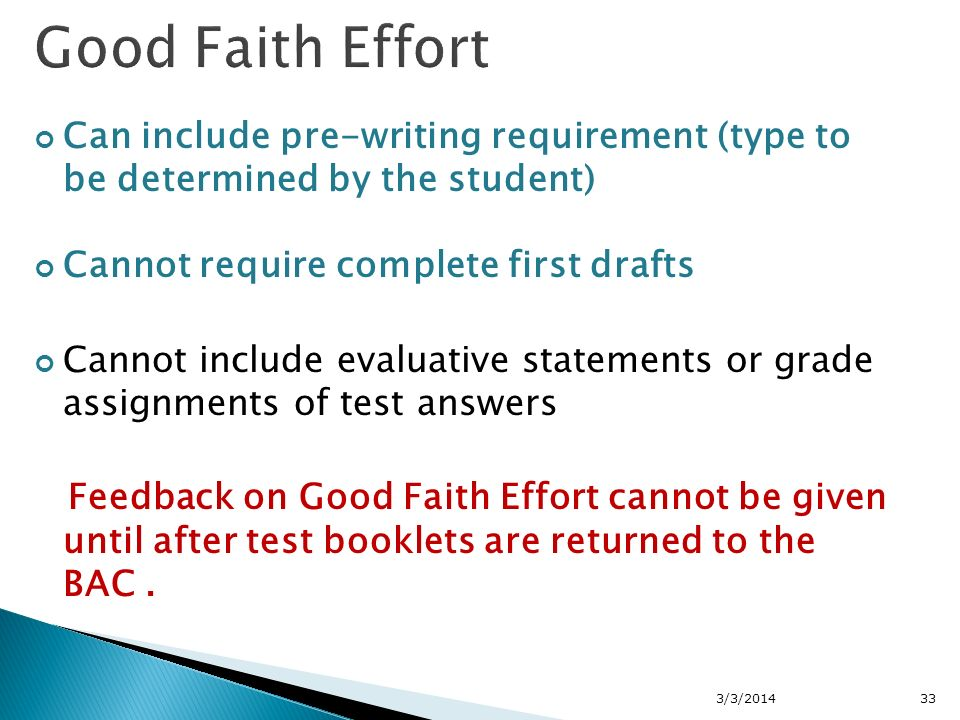 Can include pre-writing requirement (type to be determined by the student) Cannot require complete first drafts Cannot include evaluative statements or grade assignments of test answers Feedback on Good Faith Effort cannot be given until after test booklets are returned to the BAC.