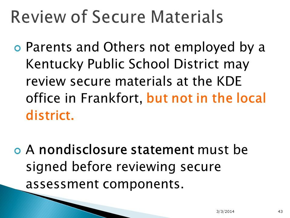 Parents and Others not employed by a Kentucky Public School District may review secure materials at the KDE office in Frankfort, but not in the local district.