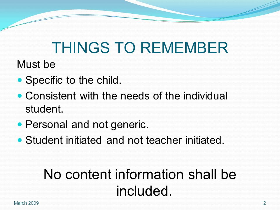 THINGS TO REMEMBER Must be Specific to the child.