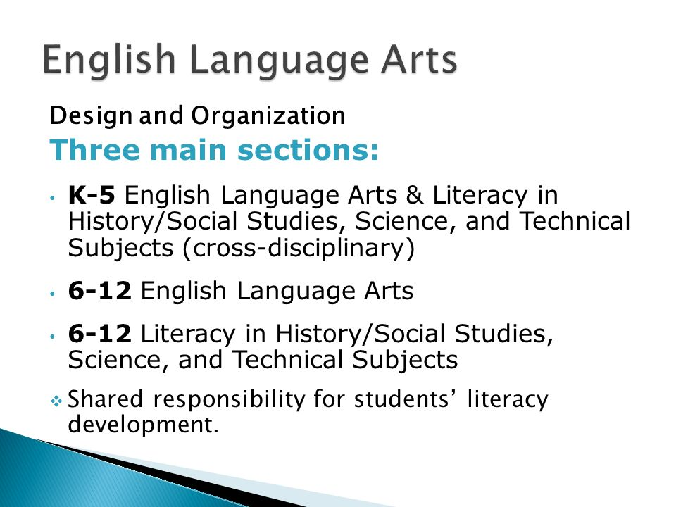 Design and Organization Three main sections: K-5 English Language Arts & Literacy in History/Social Studies, Science, and Technical Subjects (cross-di