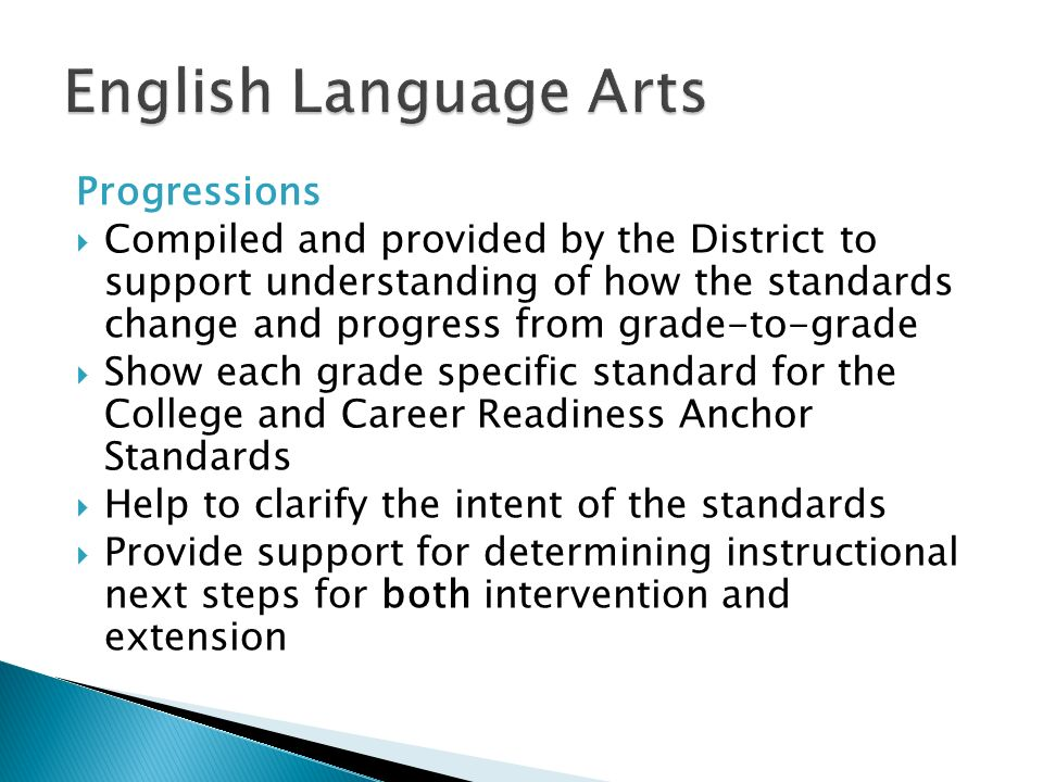 Progressions Compiled and provided by the District to support understanding of how the standards change and progress from grade-to-grade Show each gra