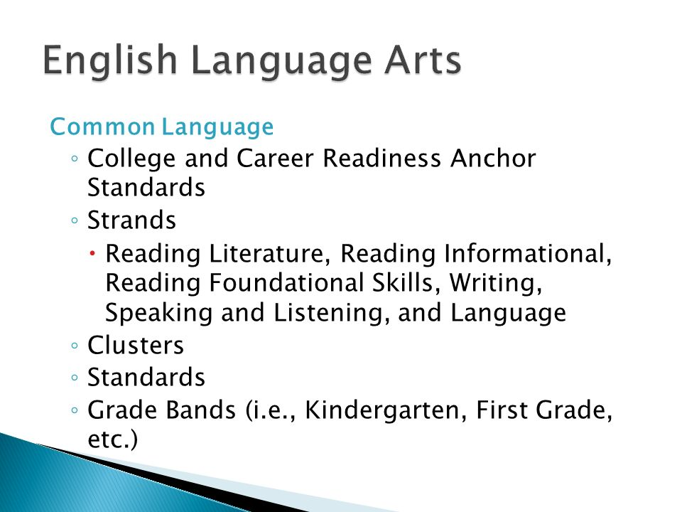 Common Language College and Career Readiness Anchor Standards Strands Reading Literature, Reading Informational, Reading Foundational Skills, Writing,