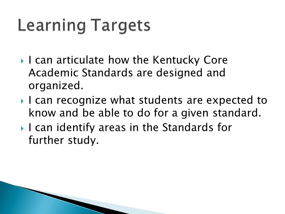 I can articulate how the Kentucky Core Academic Standards are designed and organized. I can recognize what students are expected to know and be able t
