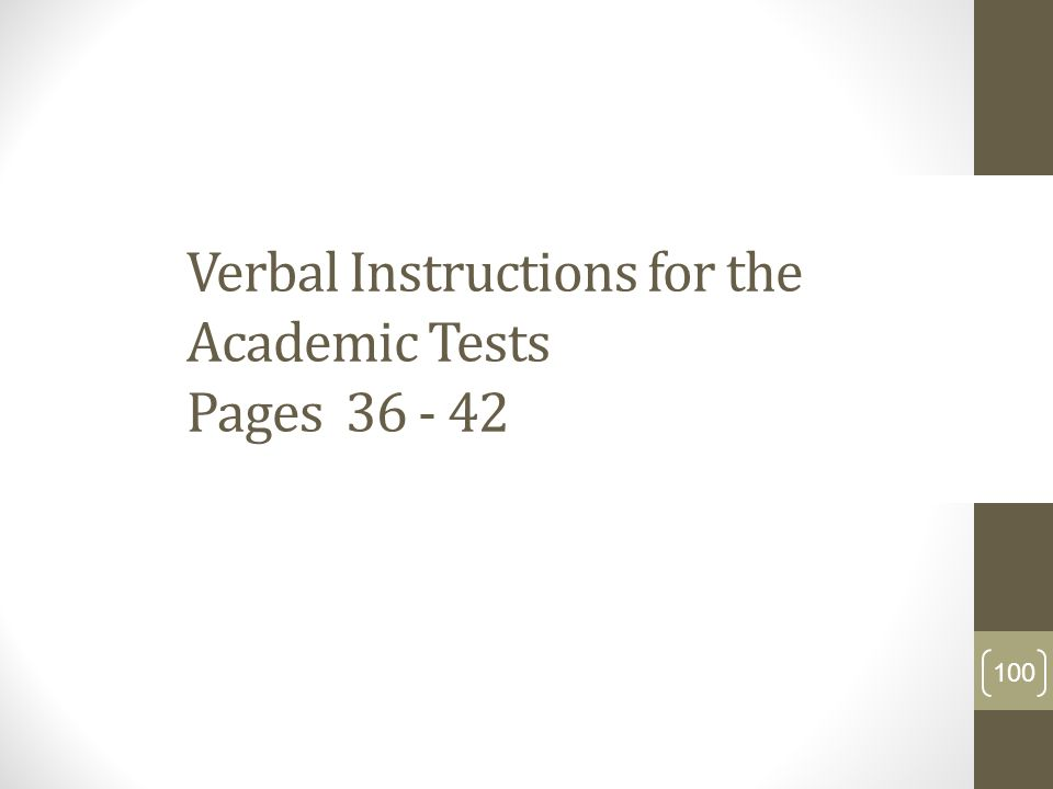 Verbal Instructions for the Academic Tests Pages 36 - 42 100