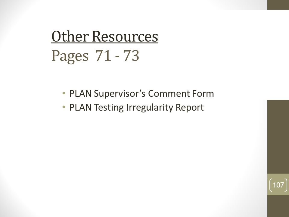 Other Resources Pages 71 - 73 PLAN Supervisors Comment Form PLAN Testing Irregularity Report 107