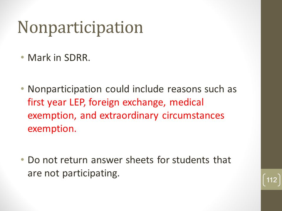 Nonparticipation Mark in SDRR. Nonparticipation could include reasons such as first year LEP, foreign exchange, medical exemption, and extraordinary c