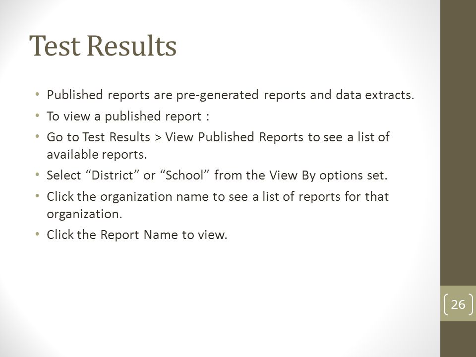 Test Results Published reports are pre-generated reports and data extracts. To view a published report : Go to Test Results > View Published Reports t