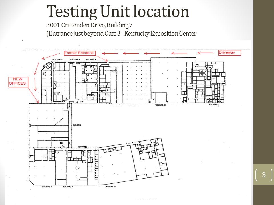Testing Unit location 3001 Crittenden Drive, Building 7 (Entrance just beyond Gate 3 - Kentucky Exposition Center 3