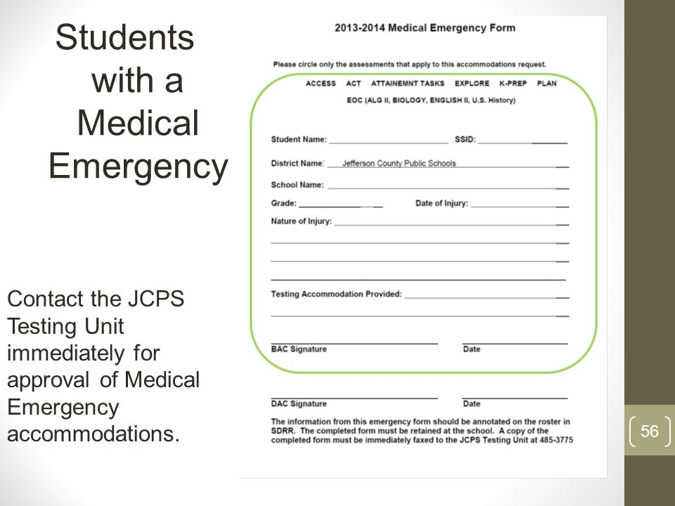 Students with a Medical Emergency 56 Contact the JCPS Testing Unit immediately for approval of Medical Emergency accommodations.