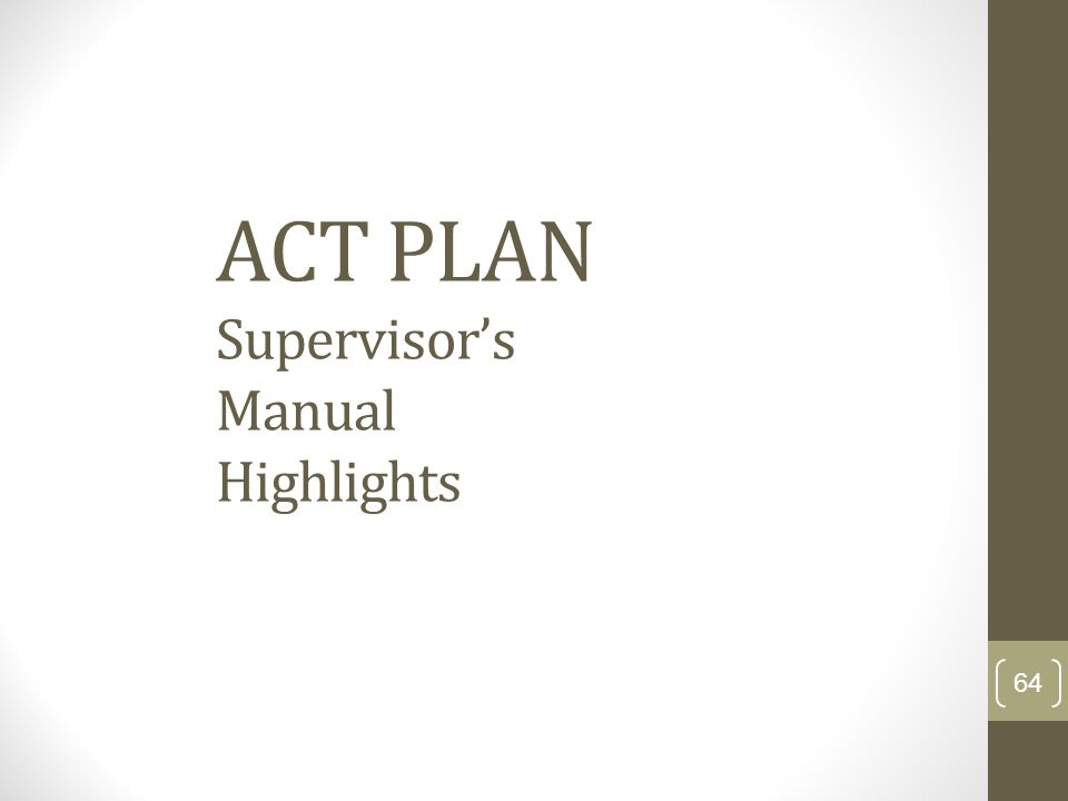 ACT PLAN Supervisors Manual Highlights 64